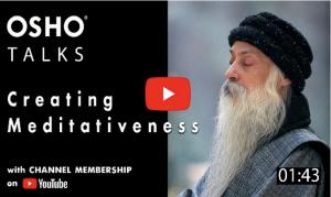 Osho: Creating Meditativeness