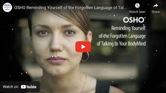 OSHO Reminding Yourself of the Forgotten Language of Talking to Your BodyMind