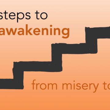 Four Steps to Awakening:  From Misery to Bliss